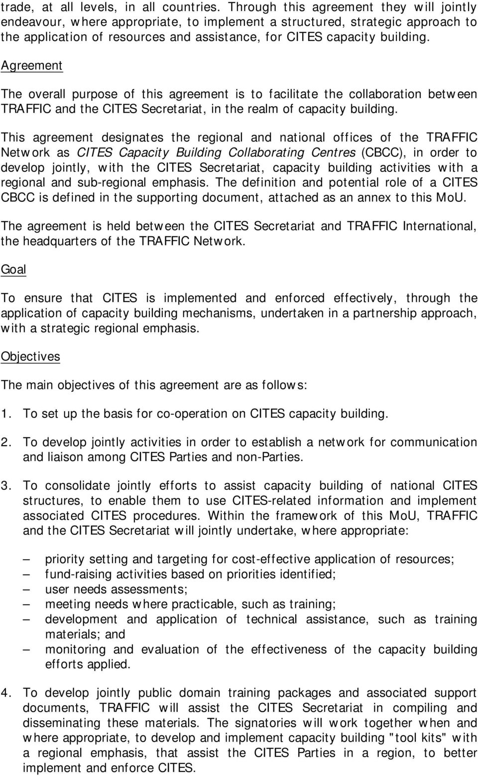 Agreement The overall purpose of this agreement is to facilitate the collaboration between TRAFFIC and the CITES Secretariat, in the realm of capacity building.