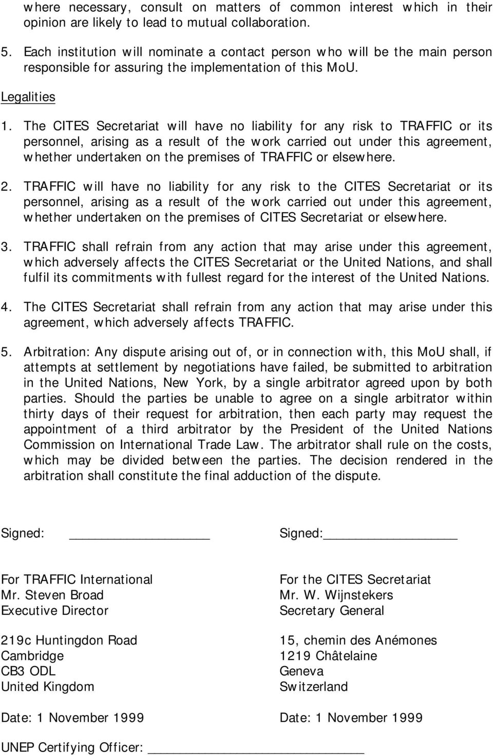 The CITES Secretariat will have no liability for any risk to TRAFFIC or its personnel, arising as a result of the work carried out under this agreement, whether undertaken on the premises of TRAFFIC