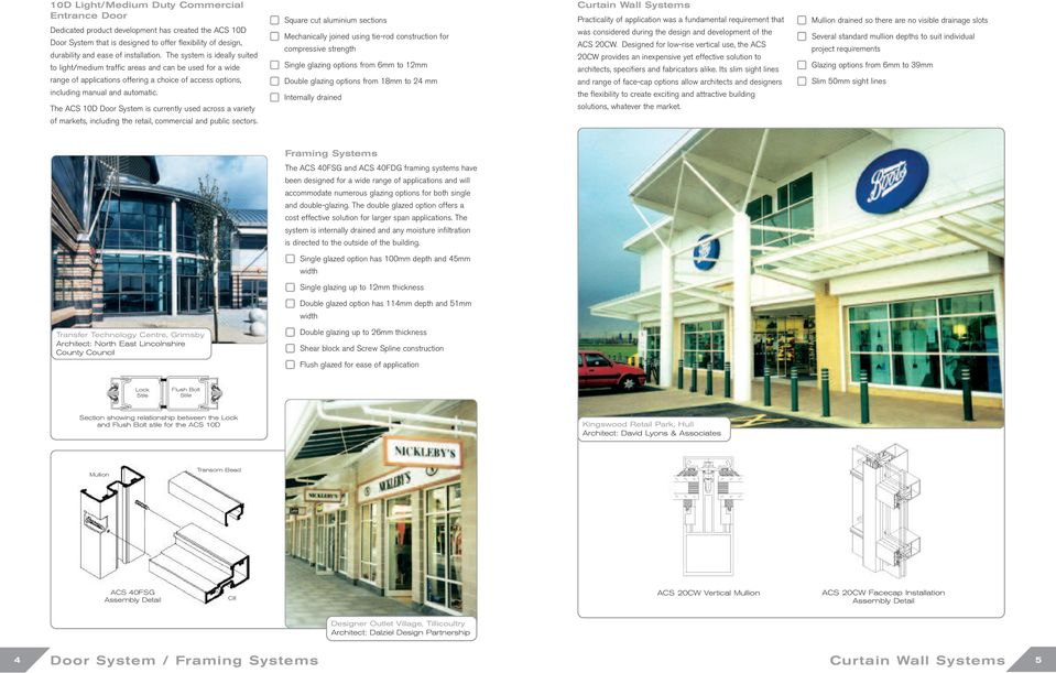 The ACS 10D Door System is currently used across a variety of markets, including the retail, commercial and public sectors.