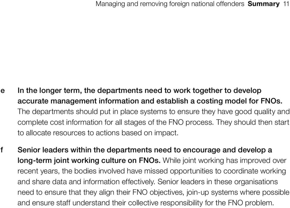 They should then start to allocate resources to actions based on impact. Senior leaders within the departments need to encourage and develop a long-term joint working culture on FNOs.