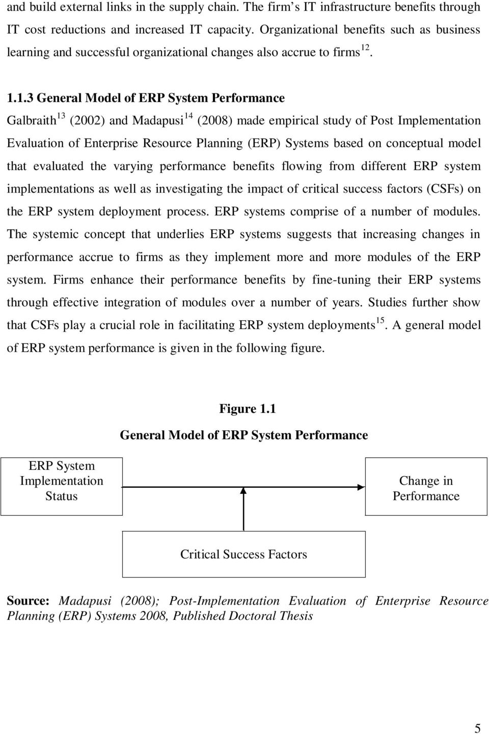 . 1.1.3 General Model of ERP System Performance Galbraith 13 (2002) and Madapusi 14 (2008) made empirical study of Post Implementation Evaluation of Enterprise Resource Planning (ERP) Systems based