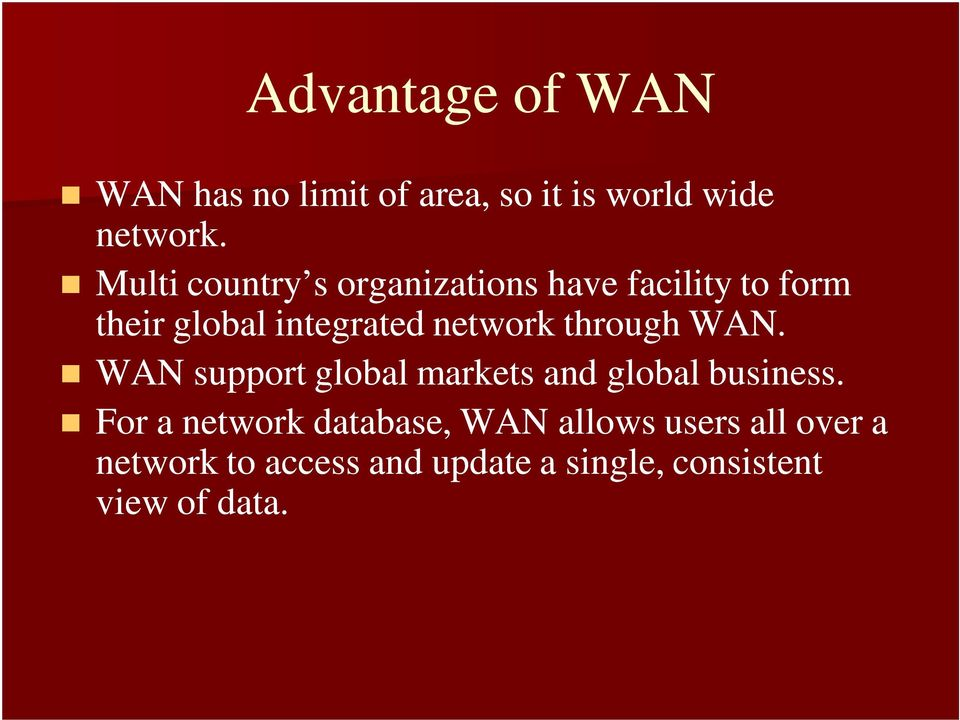 network through WAN. WAN support global markets and global business.