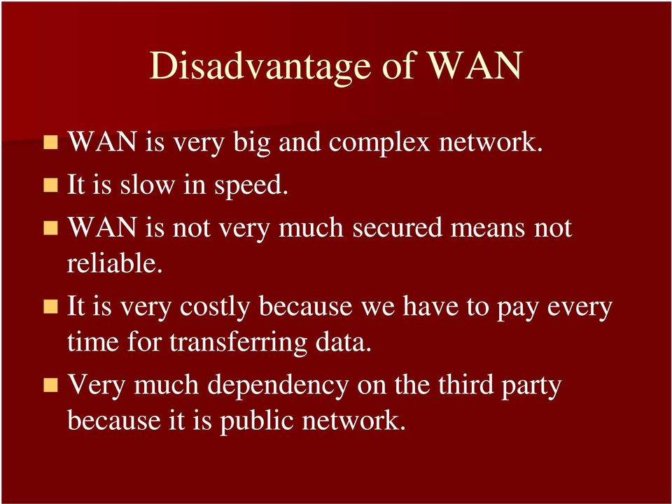 WAN is not very much secured means not reliable.