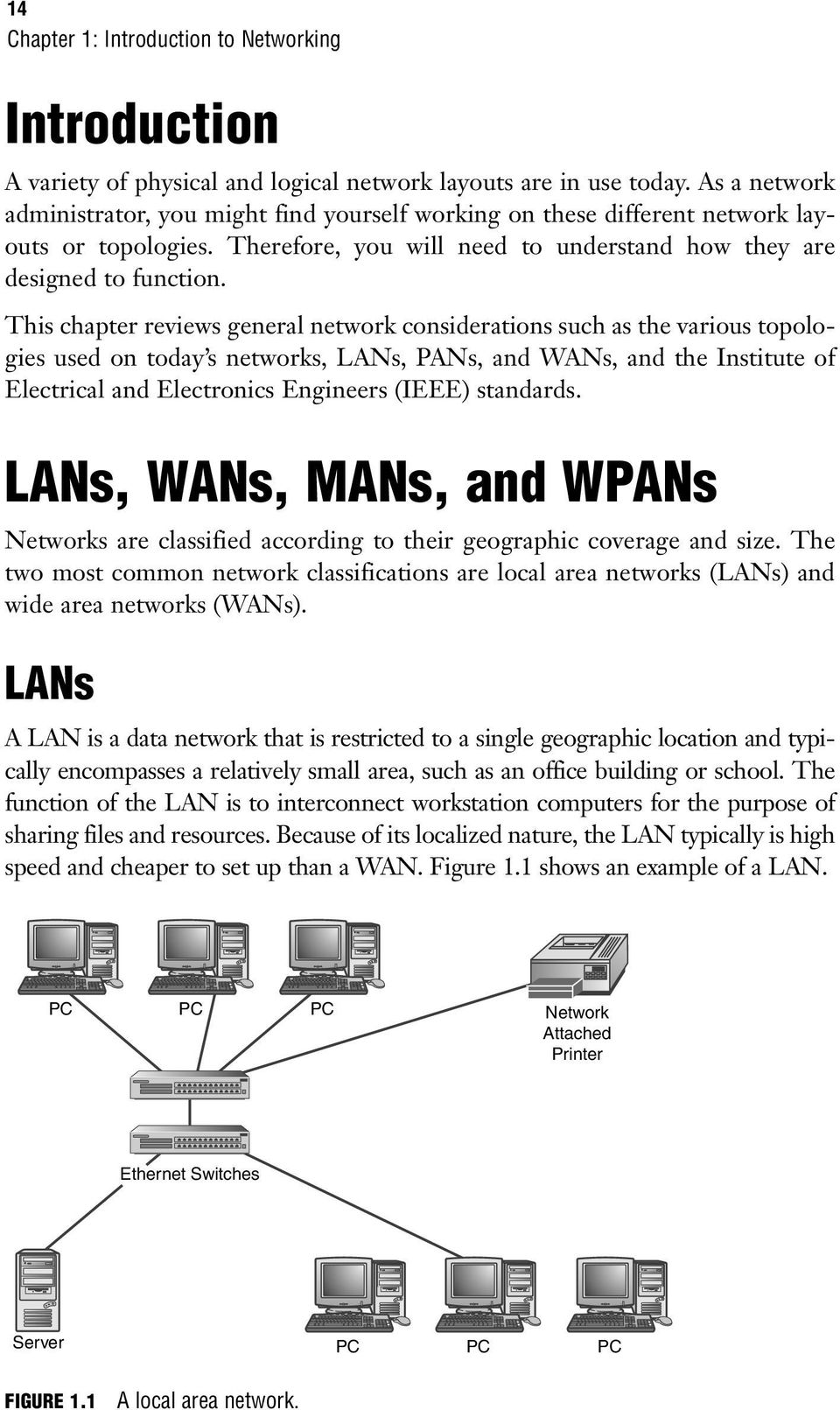 This chapter reviews general network considerations such as the various topologies used on today s networks, LANs, PANs, and WANs, and the Institute of Electrical and Electronics Engineers (IEEE)