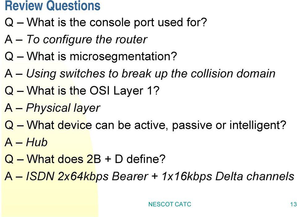 A Using switches to break up the collision domain Q What is the OSI Layer 1?