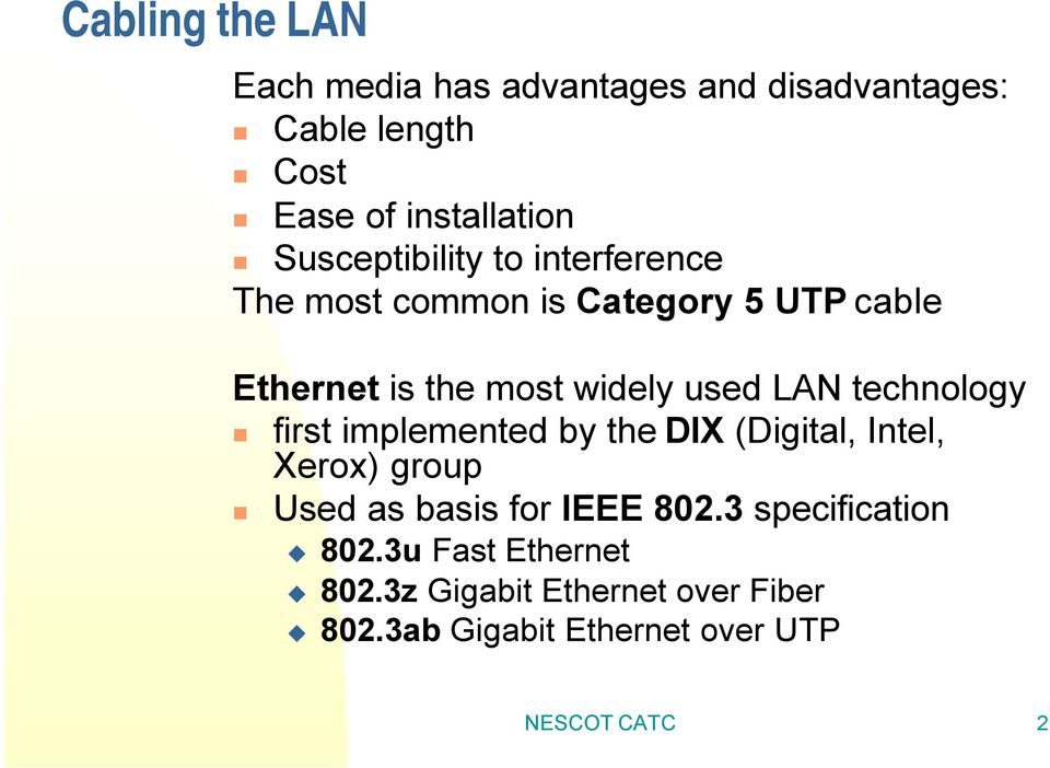 LAN technology first implemented by the DIX (Digital, Intel, Xerox) group Used as basis for IEEE 802.