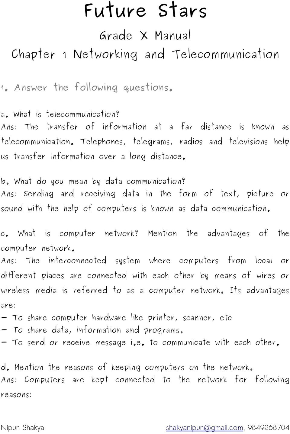 What do you mean by data communication? Ans: Sending and receiving data in the form of text, picture or sound with the help of computers is known as data communication. c. What is computer network?