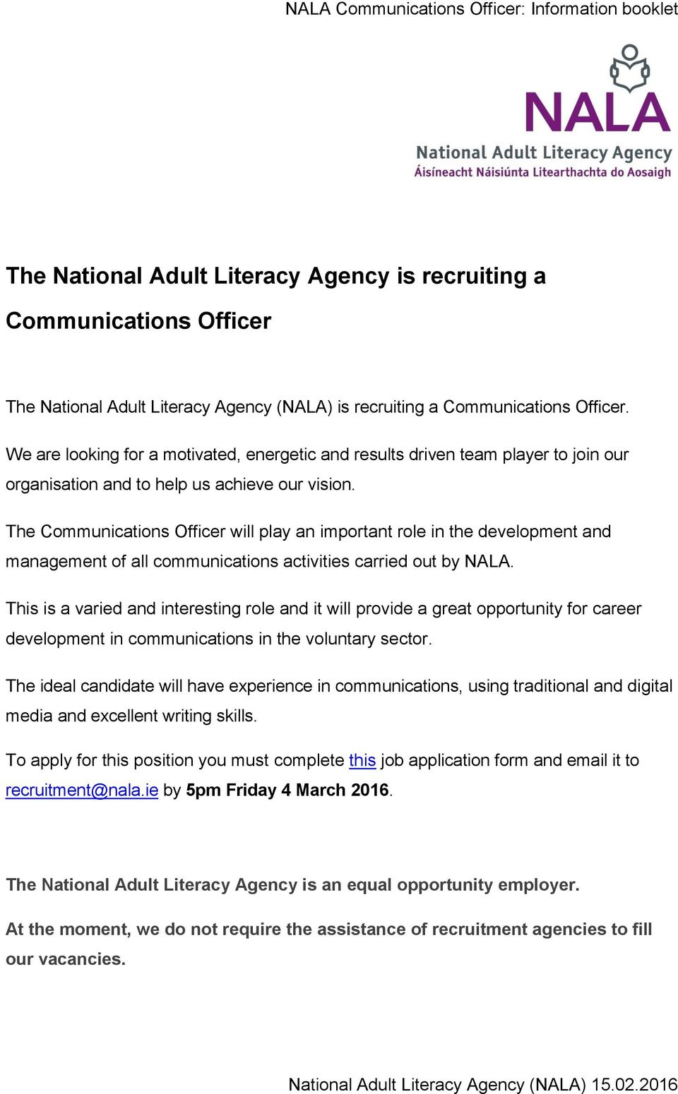 The Communications Officer will play an important role in the development and management of all communications activities carried out by NALA.