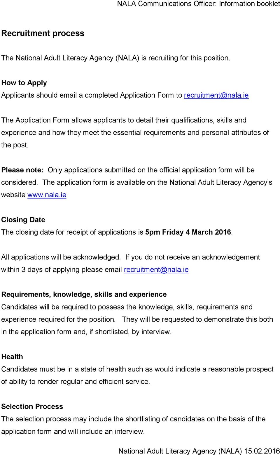 Please note: Only applications submitted on the official application form will be considered. The application form is available on the National Adult Literacy Agency s website www.nala.