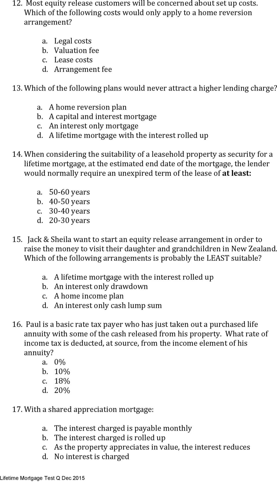 A lifetime mortgage with the interest rolled up 14.
