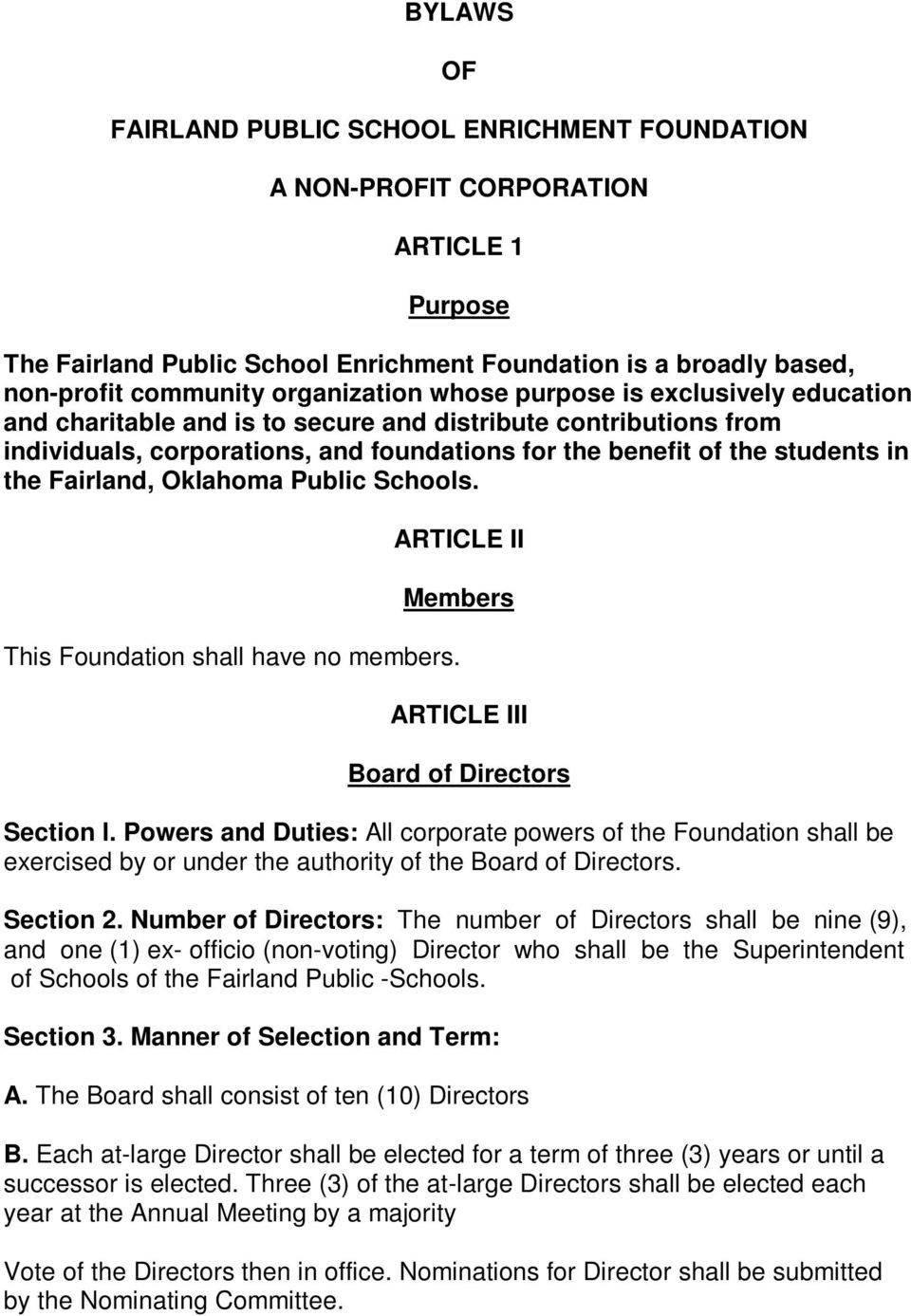 Fairland, Oklahoma Public Schools. ARTICLE II Members This Foundation shall have no members. ARTICLE III Board of Directors Section l.