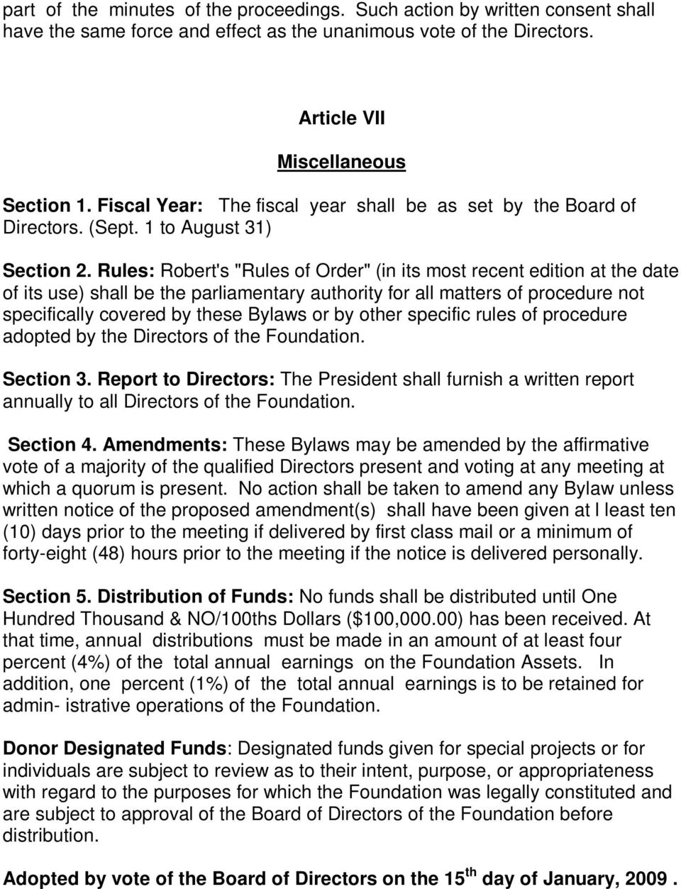 "Rules: Robert's ""Rules of Order"" (in its most recent edition at the date of its use) shall be the parliamentary authority for all matters of procedure not specifically covered by these Bylaws or by"