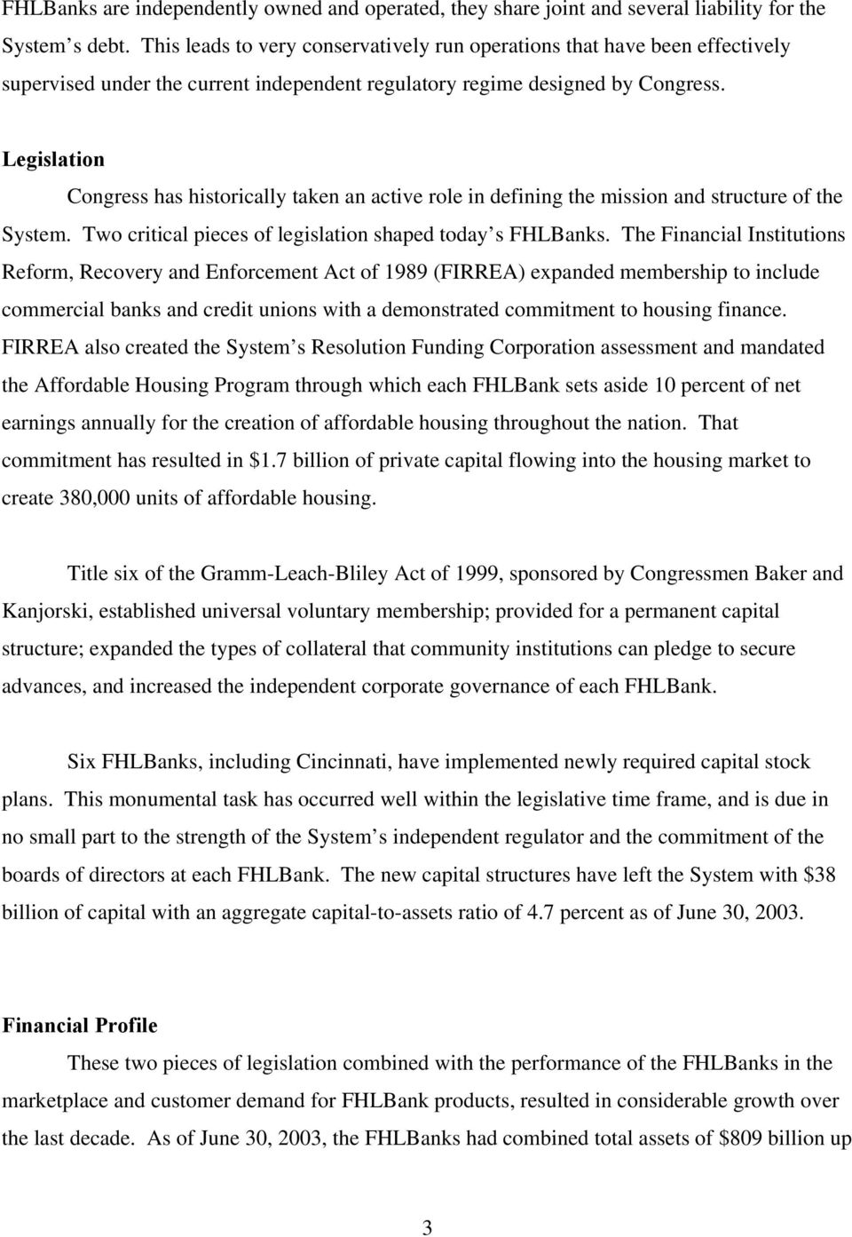 Legislation Congress has historically taken an active role in defining the mission and structure of the System. Two critical pieces of legislation shaped today s FHLBanks.