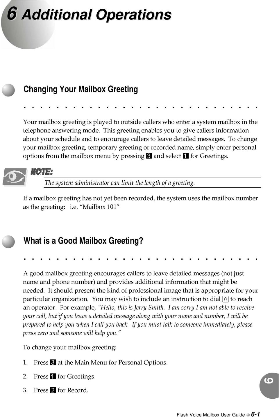 To change your mailbox greeting, temporary greeting or recorded name, simply enter personal options from the mailbox menu by pressing 3 and select 1 for Greetings.