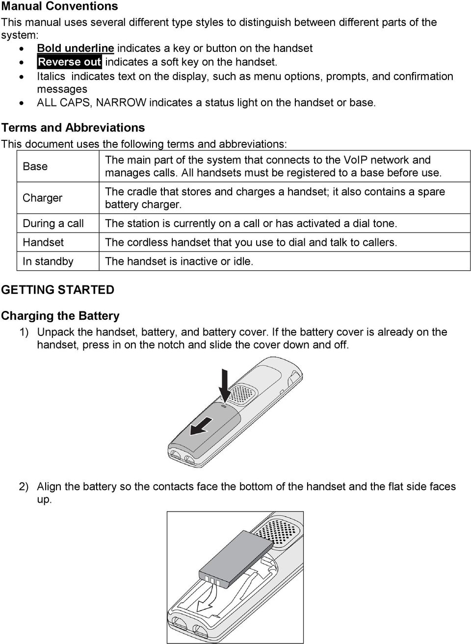 Terms and Abbreviations This document uses the following terms and abbreviations: Base Charger During a call Handset In standby GETTING STARTED The main part of the system that connects to the VoIP