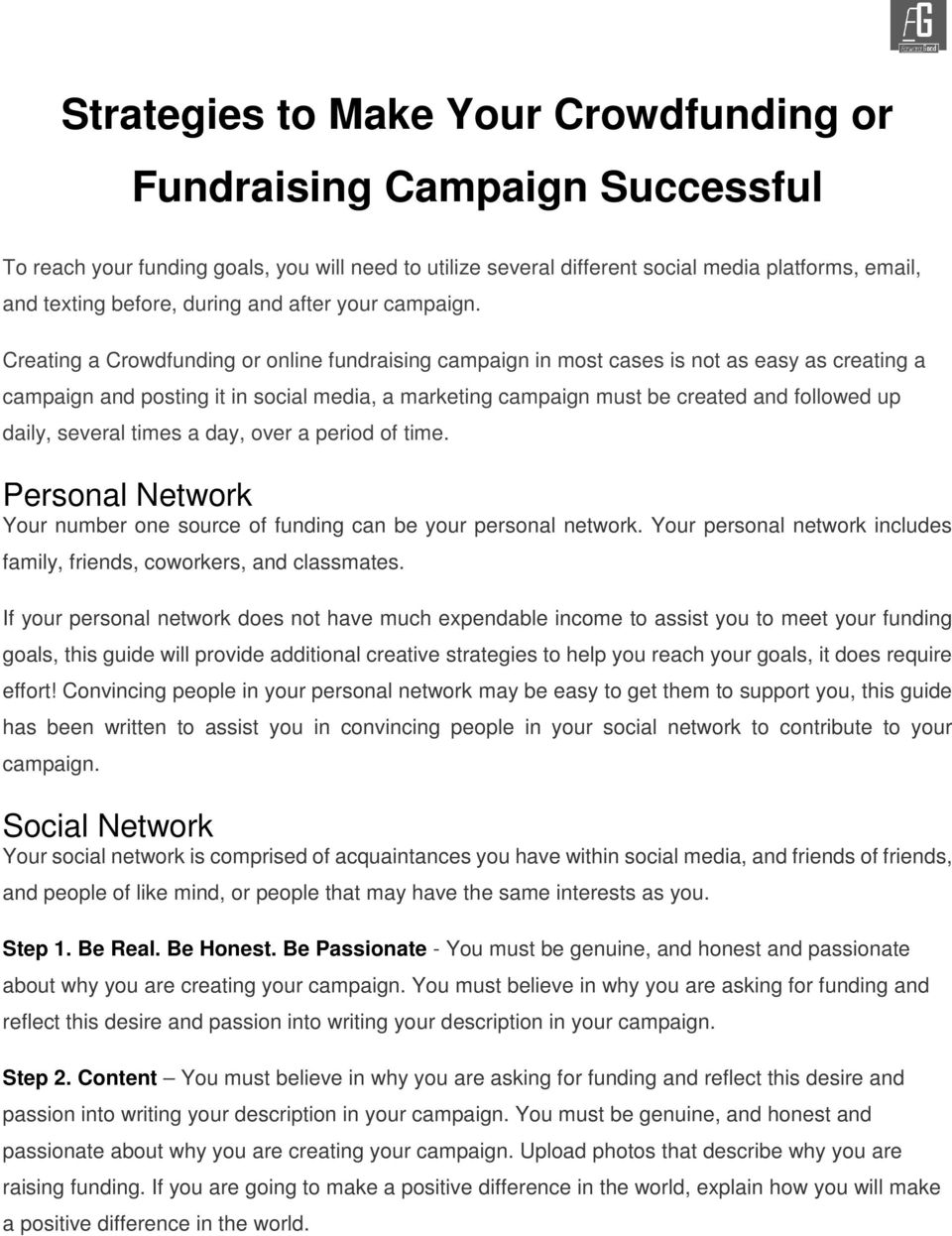 Creating a Crowdfunding or online fundraising campaign in most cases is not as easy as creating a campaign and posting it in social media, a marketing campaign must be created and followed up daily,