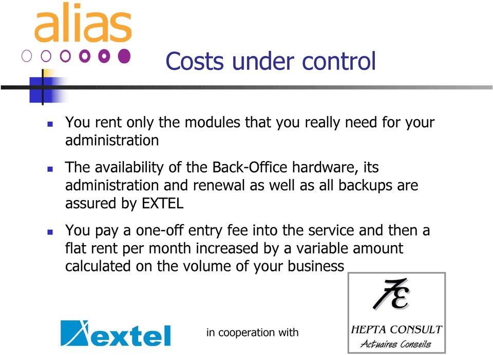 renewal as well as all backups are assured by EXTEL You pay a one-off entry fee into the