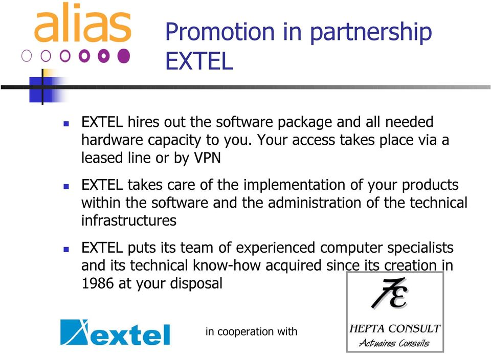 products within the software and the administration of the technical infrastructures EXTEL puts its team