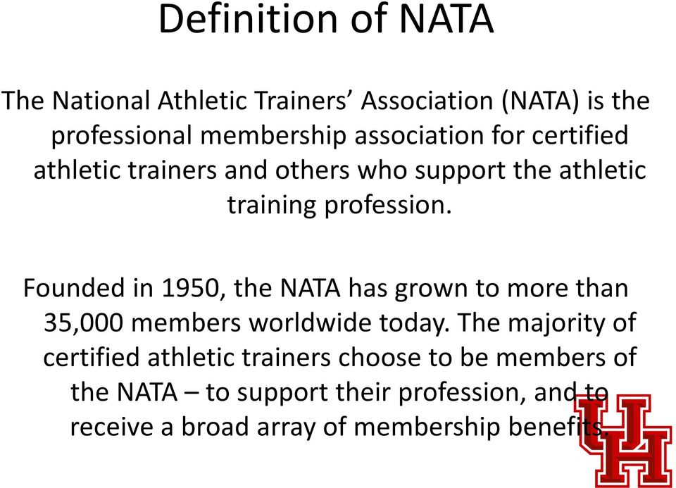 Founded in 1950, the NATA has grown to more than 35,000 members worldwide today.