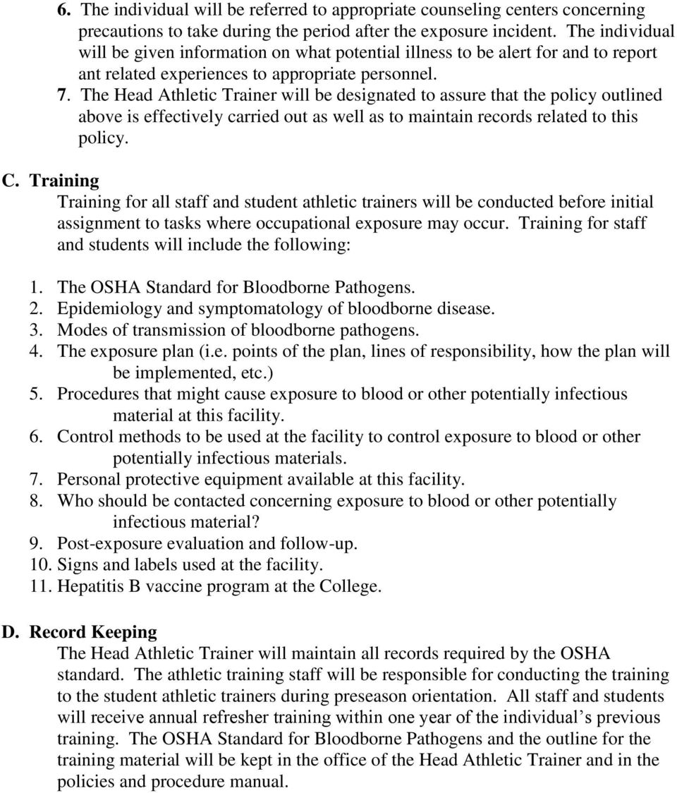 The Head Athletic Trainer will be designated to assure that the policy outlined above is effectively carried out as well as to maintain records related to this policy. C.