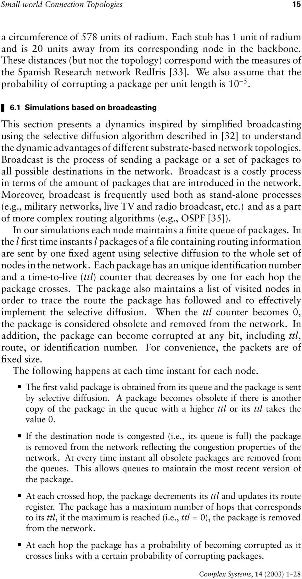Simulations based on broadcasting This section resents a dynamics insired by simlified broadcasting using the selective diffusion algorithm described in [32] to understand the dynamic advantages of