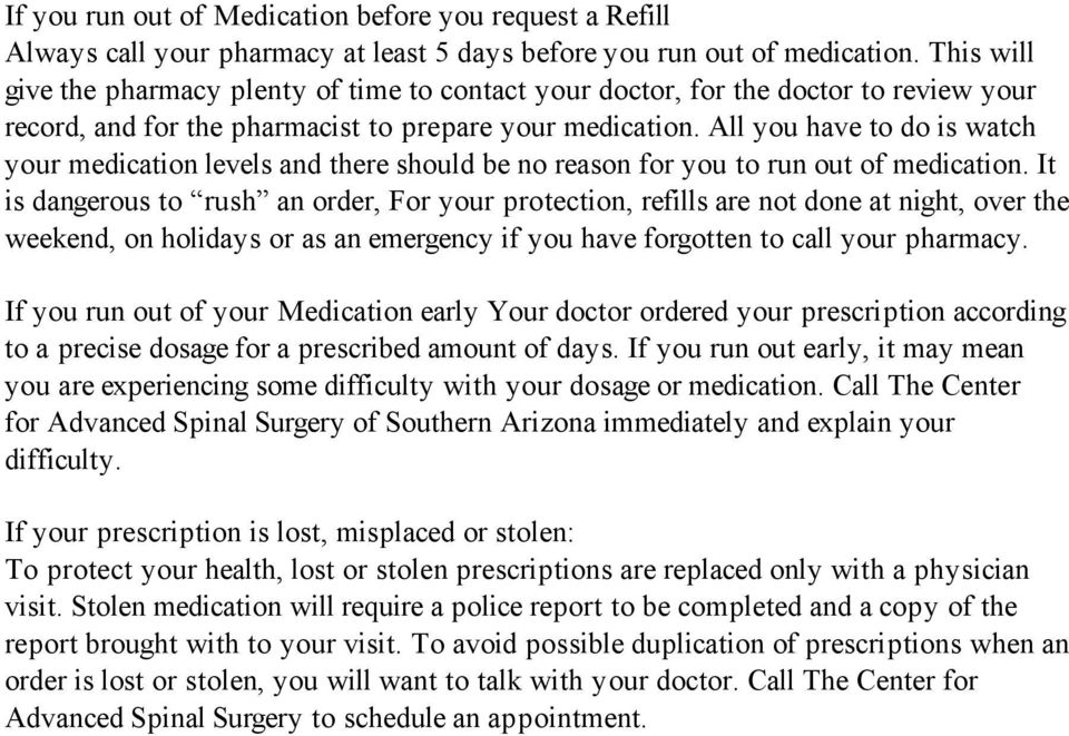 All you have to do is watch your medication levels and there should be no reason for you to run out of medication.