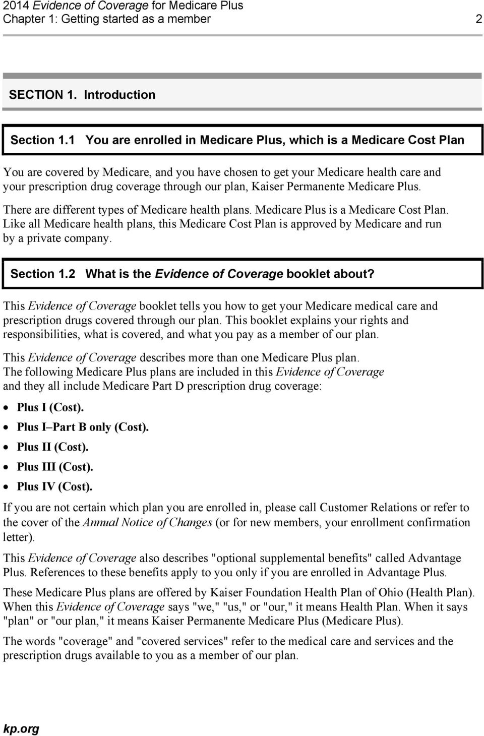plan, Kaiser Permanente Medicare Plus. There are different types of Medicare health plans. Medicare Plus is a Medicare Cost Plan.
