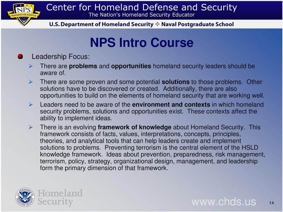 Leaders need to be aware of the environment and contexts in which homeland security problems, solutions and opportunities exist. These contexts affect the ability to implement ideas.