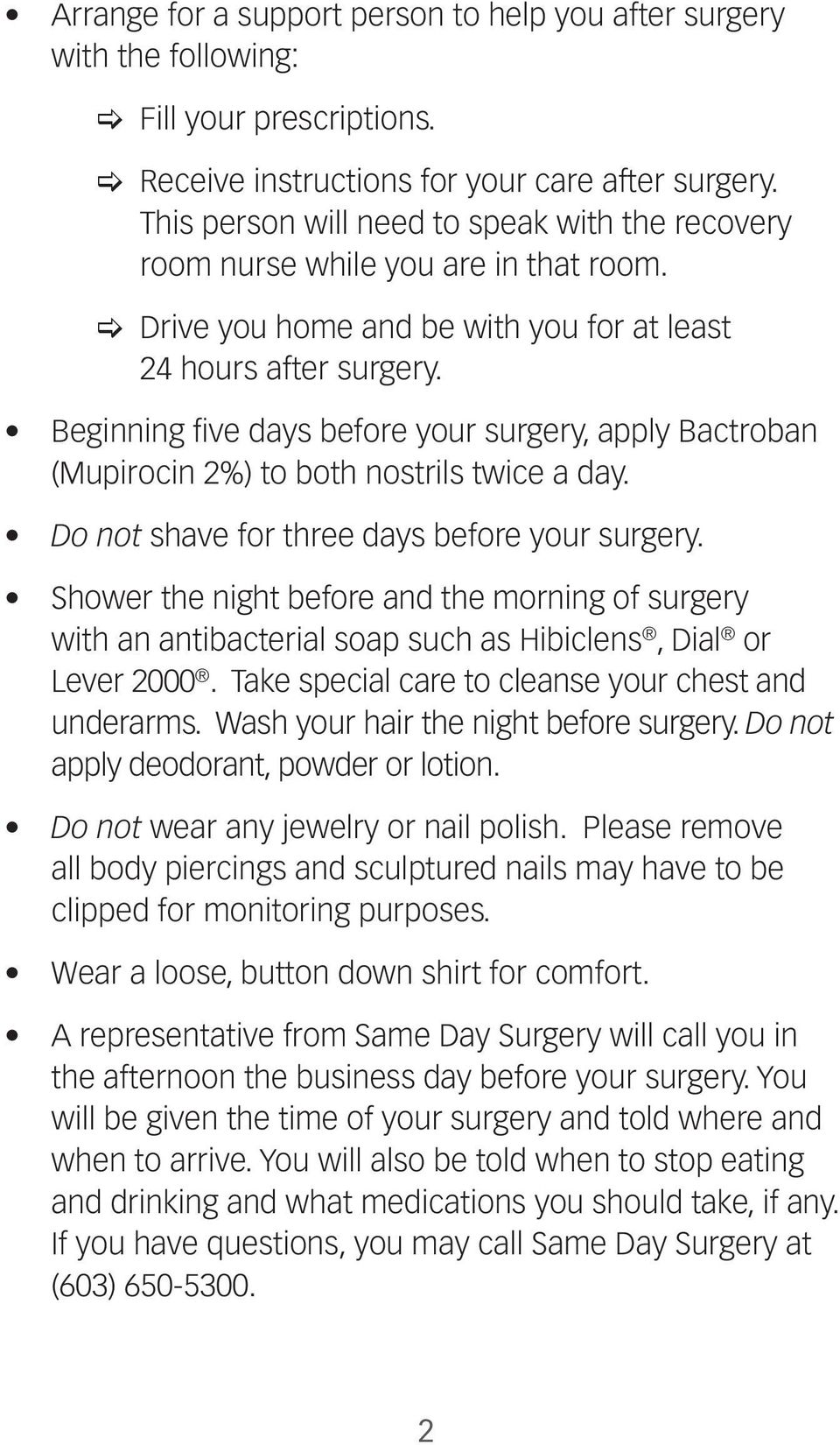 Beginning five days before your surgery, apply Bactroban (Mupirocin 2%) to both nostrils twice a day. Do not shave for three days before your surgery.