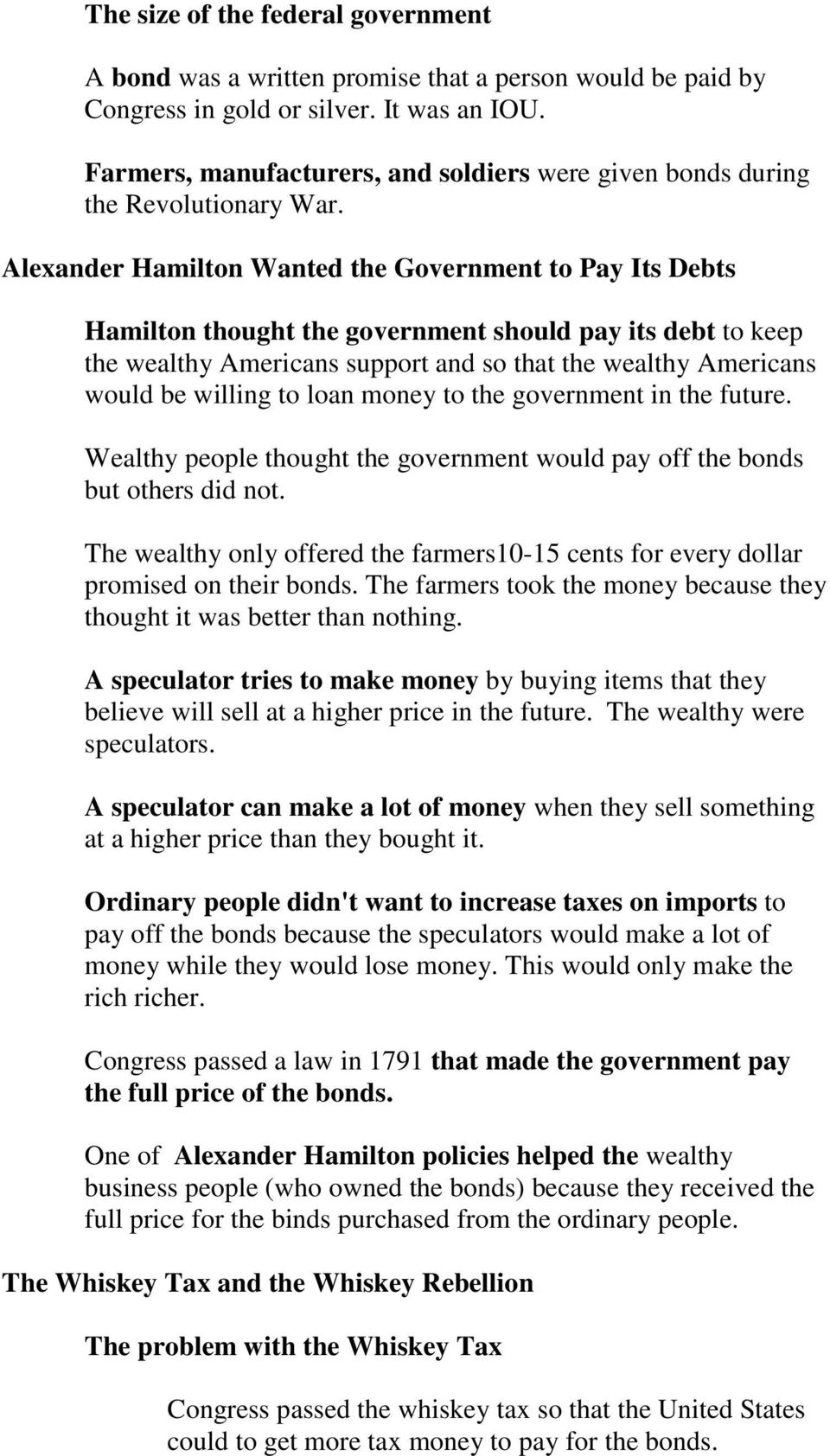 Alexander Hamilton Wanted the Government to Pay Its Debts Hamilton thought the government should pay its debt to keep the wealthy Americans support and so that the wealthy Americans would be willing