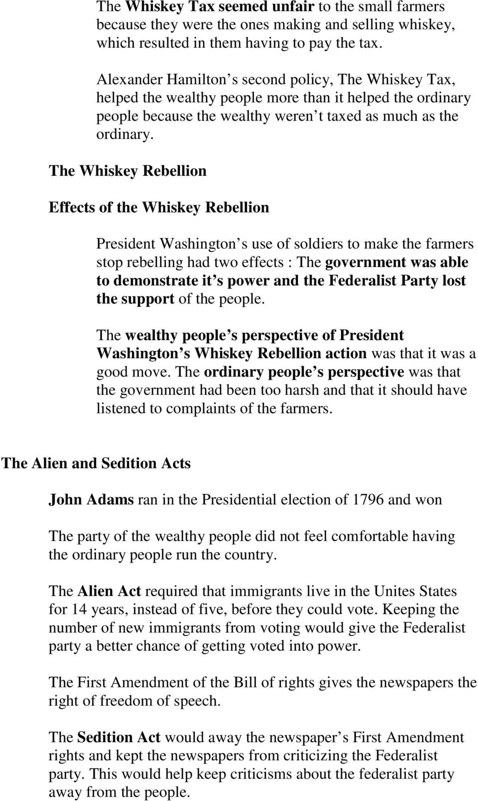 The Whiskey Rebellion Effects of the Whiskey Rebellion President Washington s use of soldiers to make the farmers stop rebelling had two effects : The government was able to demonstrate it s power