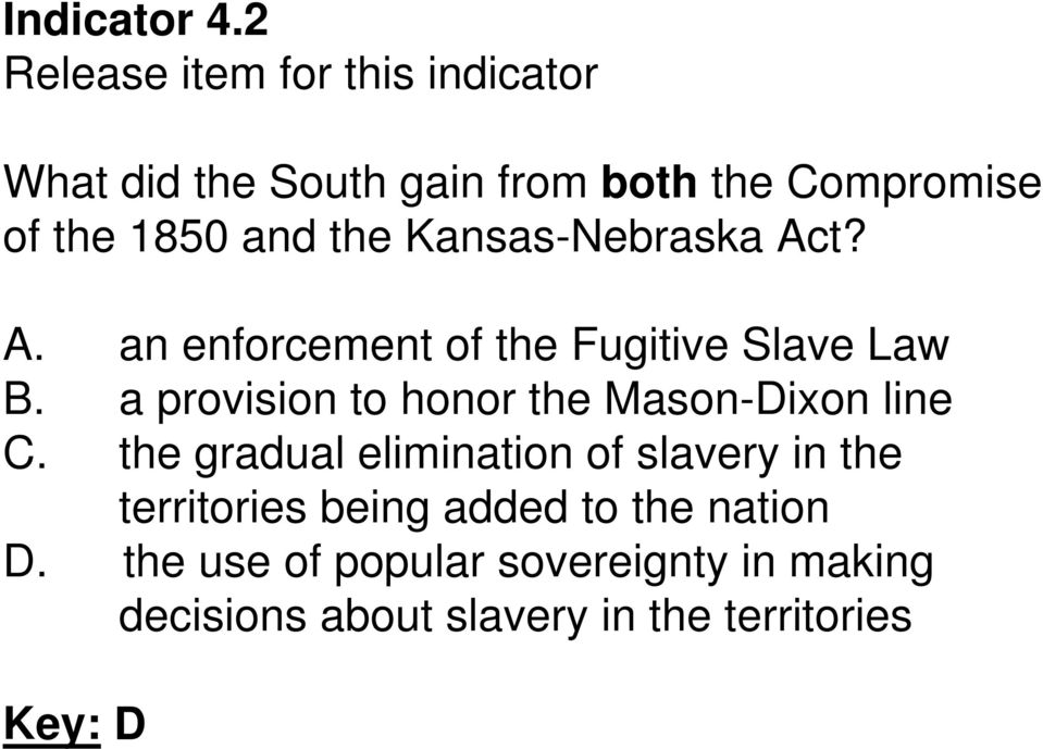 A. an enforcement of the Fugitive Slave Law B. a provision to honor the Mason-Dixon line C.