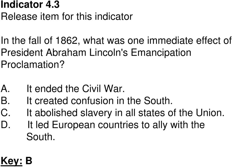Lincoln's Emancipation Proclamation? A. It ended the Civil War. B.