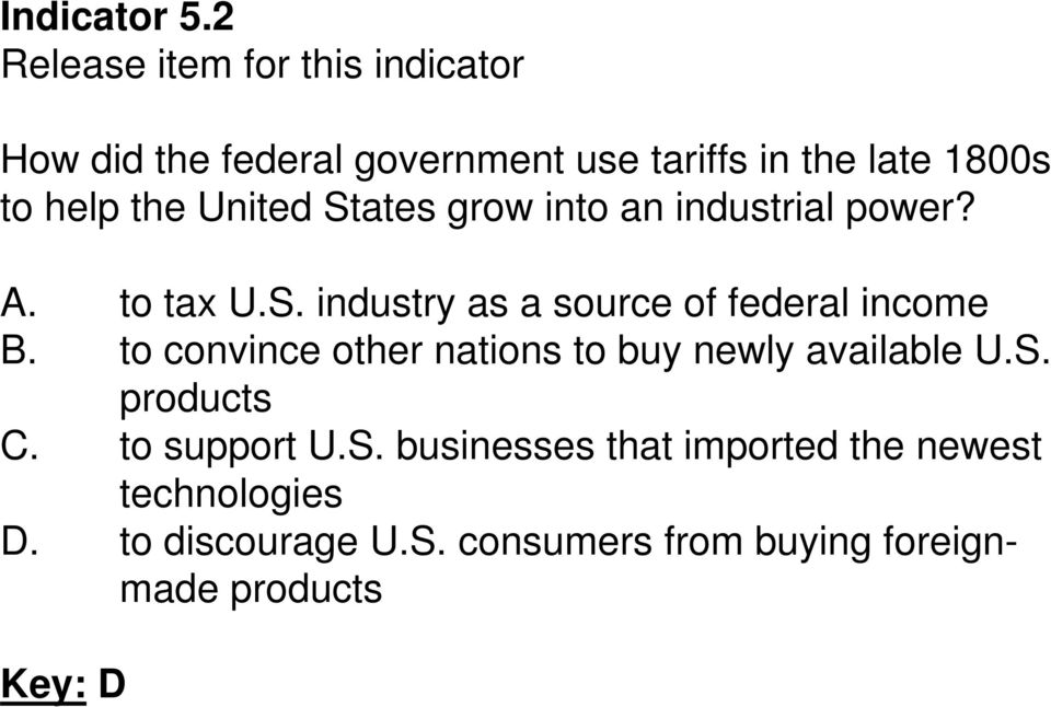 into an industrial power? A. to tax U.S. industry as a source of federal income B.