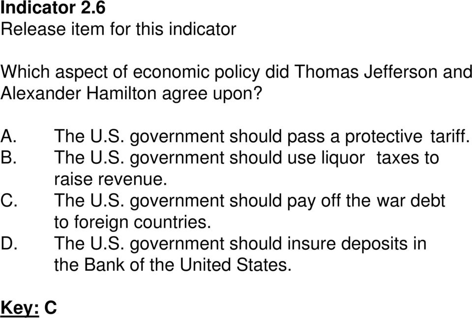 S. government should pass a protective tariff. B. The U.S. government should use liquor taxes to raise revenue.