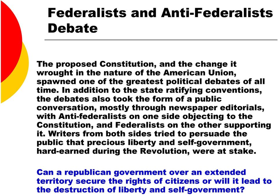 objecting to the Constitution, and Federalists on the other supporting it.