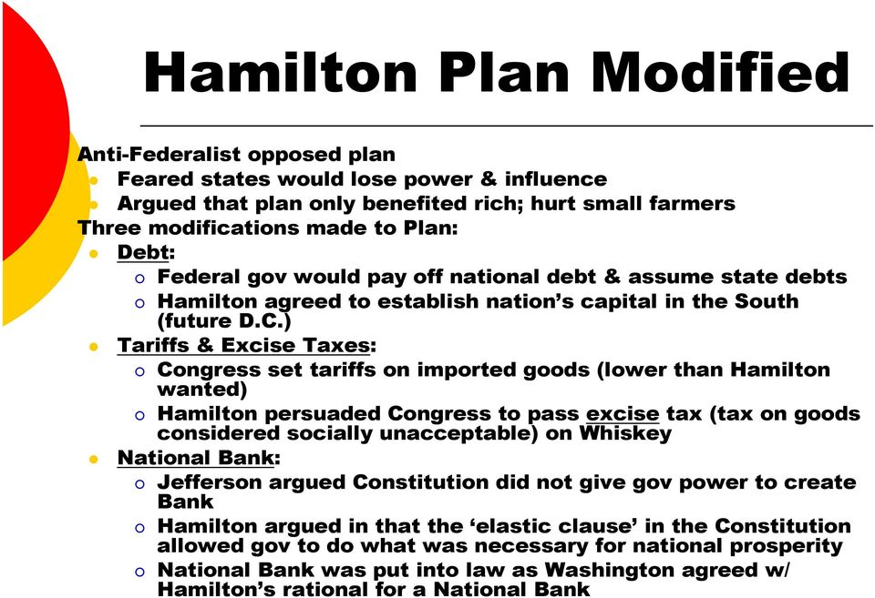 ) Tariffs & Excise Taxes: Congress set tariffs on imported goods (lower than Hamilton wanted) Hamilton persuaded Congress to pass excise tax (tax on goods considered socially unacceptable) on Whiskey