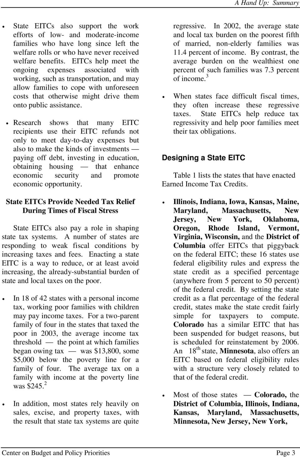 Research shows that many EITC recipients use their EITC refunds not only to meet day-to-day expenses but also to make the kinds of investments paying off debt, investing in education, obtaining