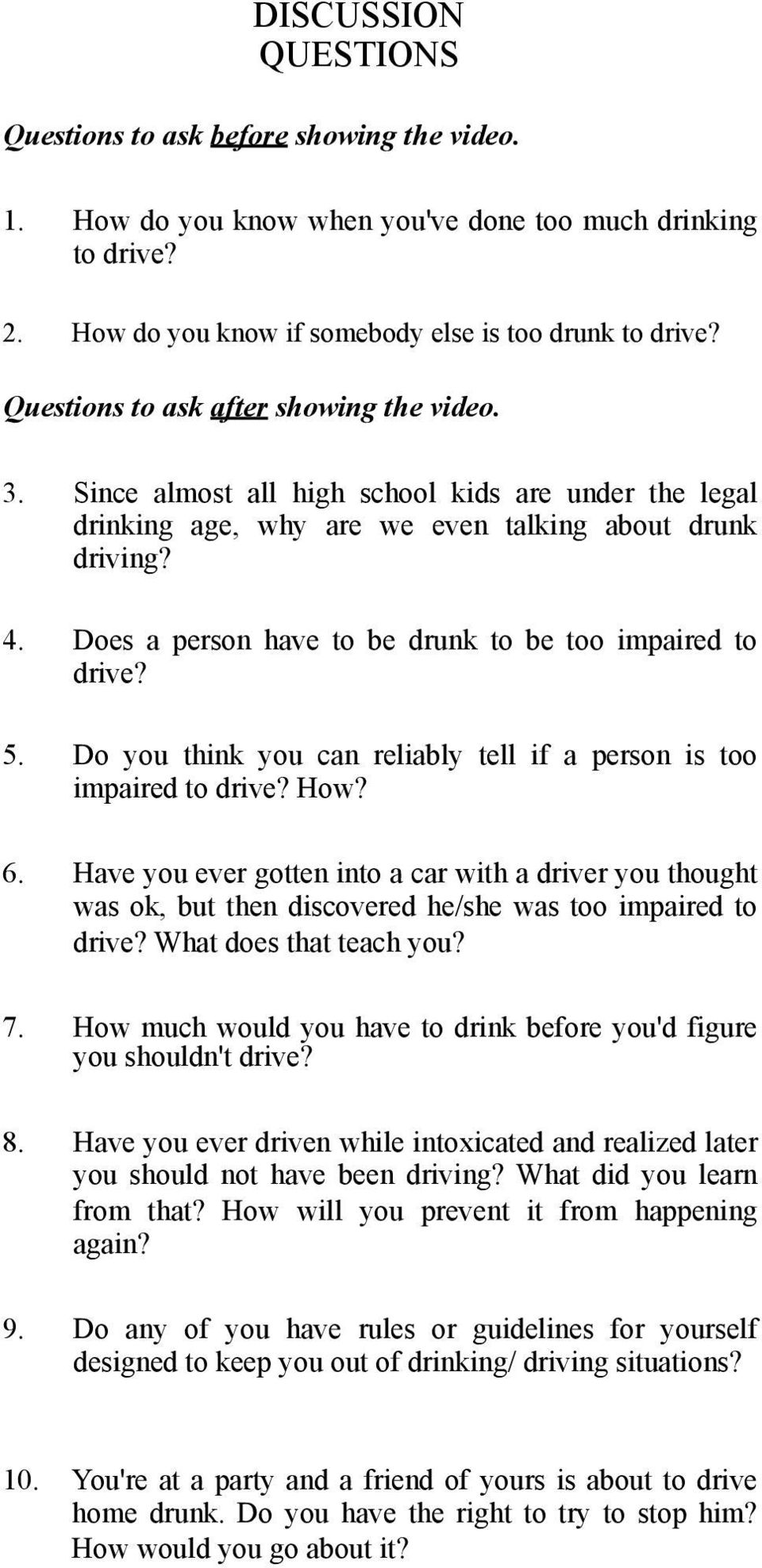 Does a person have to be drunk to be too impaired to drive? 5. Do you think you can reliably tell if a person is too impaired to drive? How? 6.