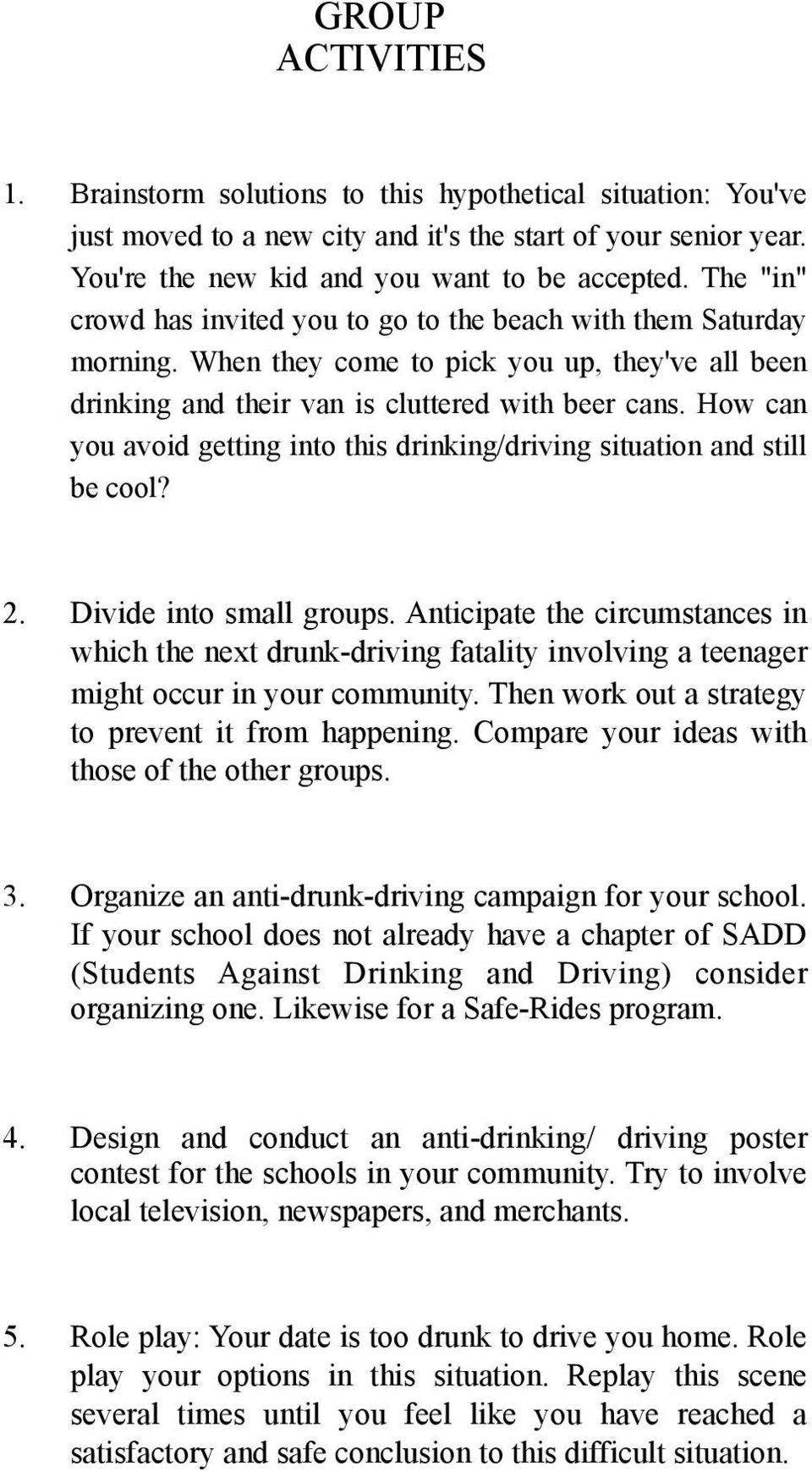 How can you avoid getting into this drinking/driving situation and still be cool? 2. Divide into small groups.
