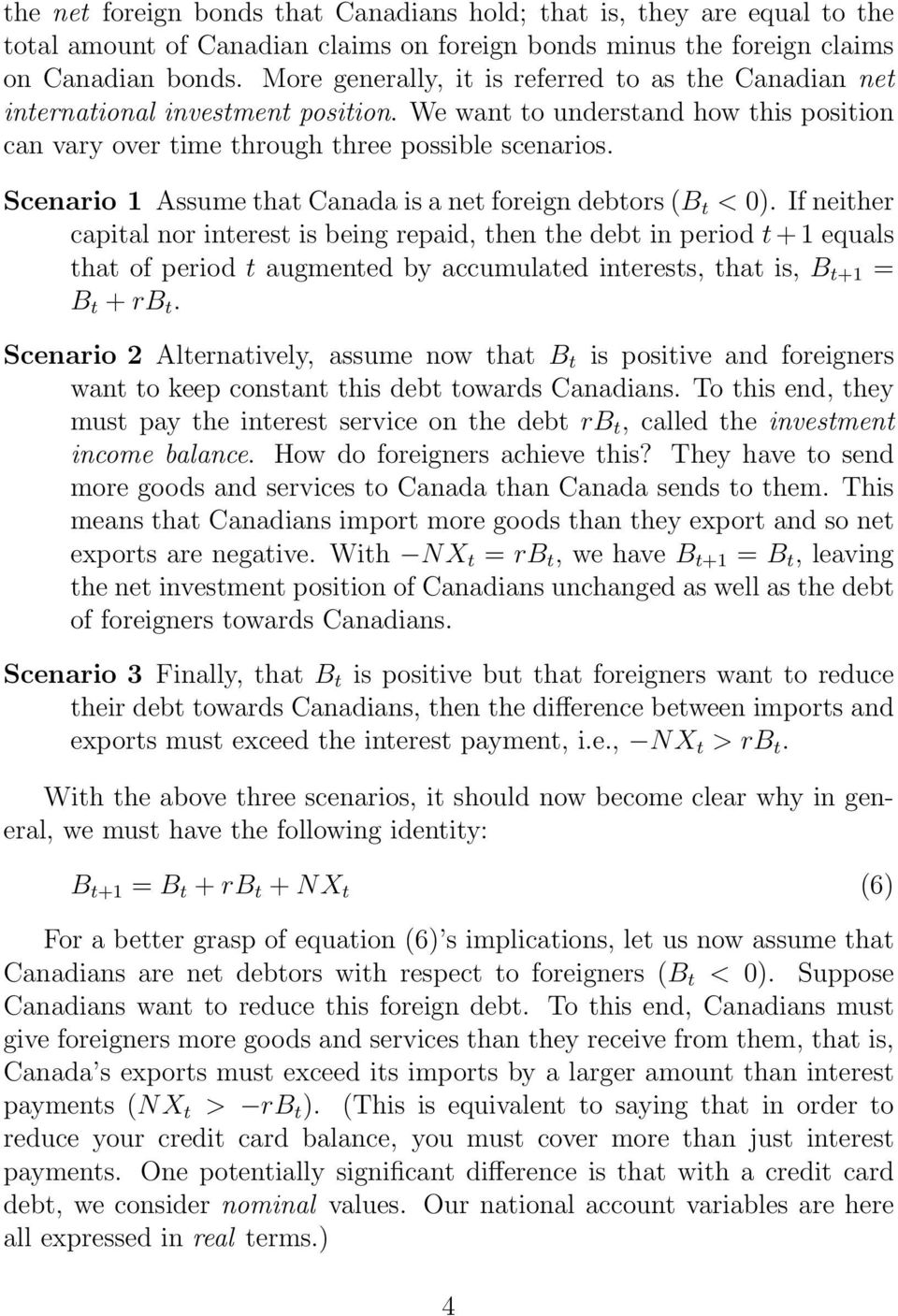 Scenario 1 Assume that Canada is a net foreign debtors (B t < 0).