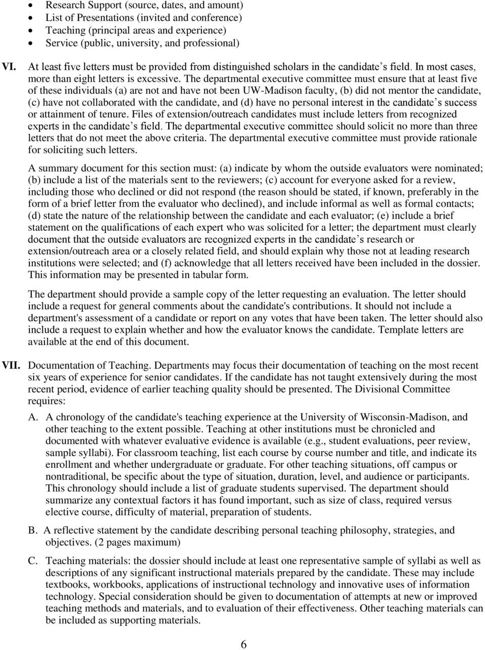 The departmental executive committee must ensure that at least five of these individuals (a) are not and have not been UW-Madison faculty, (b) did not mentor the candidate, (c) have not collaborated