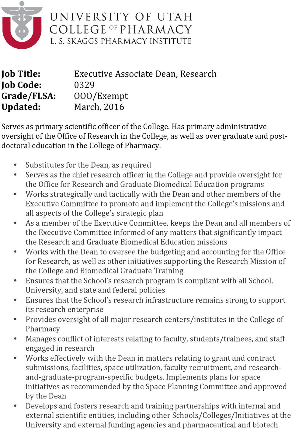 Substitutes for the Dean, as required Serves as the chief research officer in the College and provide oversight for the Office for Research and Graduate Biomedical Education programs Works