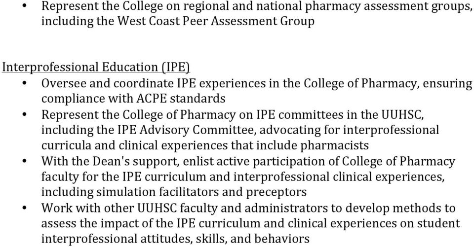 interprofessional curricula and clinical experiences that include pharmacists With the Dean's support, enlist active participation of College of Pharmacy faculty for the IPE curriculum and