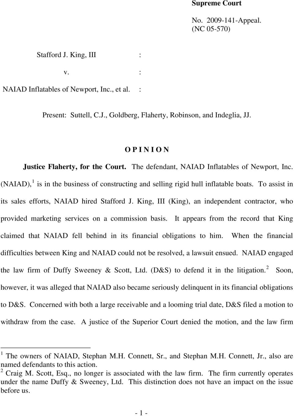 To assist in its sales efforts, NAIAD hired Stafford J. King, III (King), an independent contractor, who provided marketing services on a commission basis.