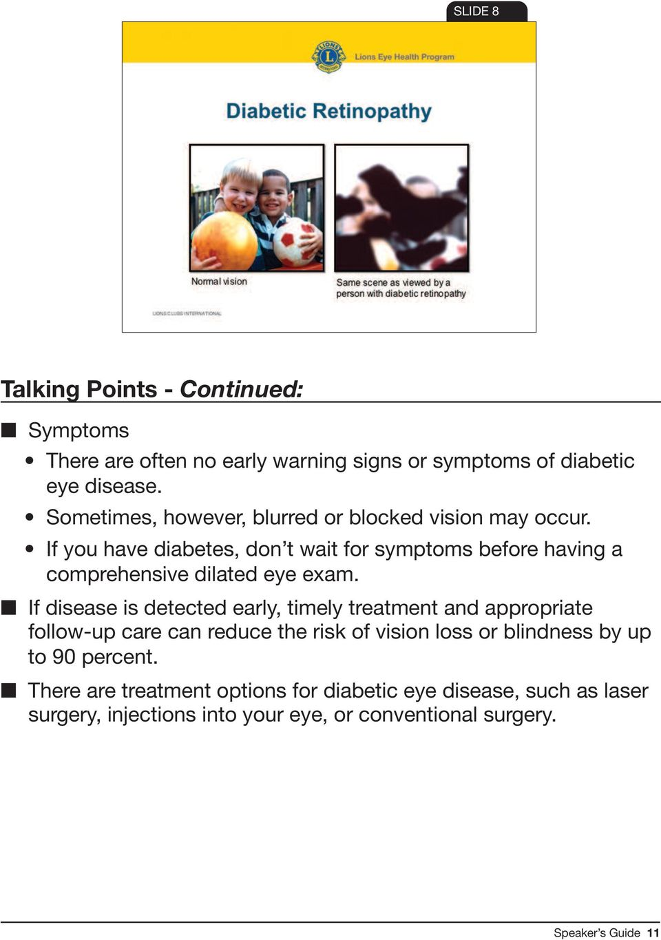 If you have diabetes, don t wait for symptoms before having a comprehensive dilated eye exam.