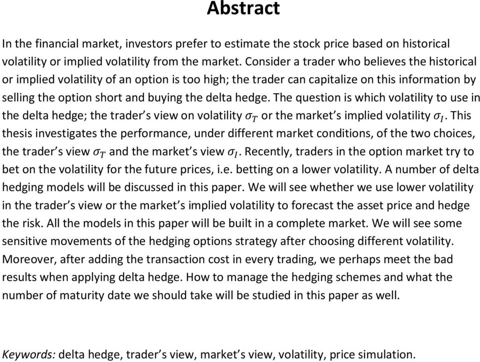 The question is which volatility to use in the delta hedge; the trader s view on volatility or the market s implied volatility.
