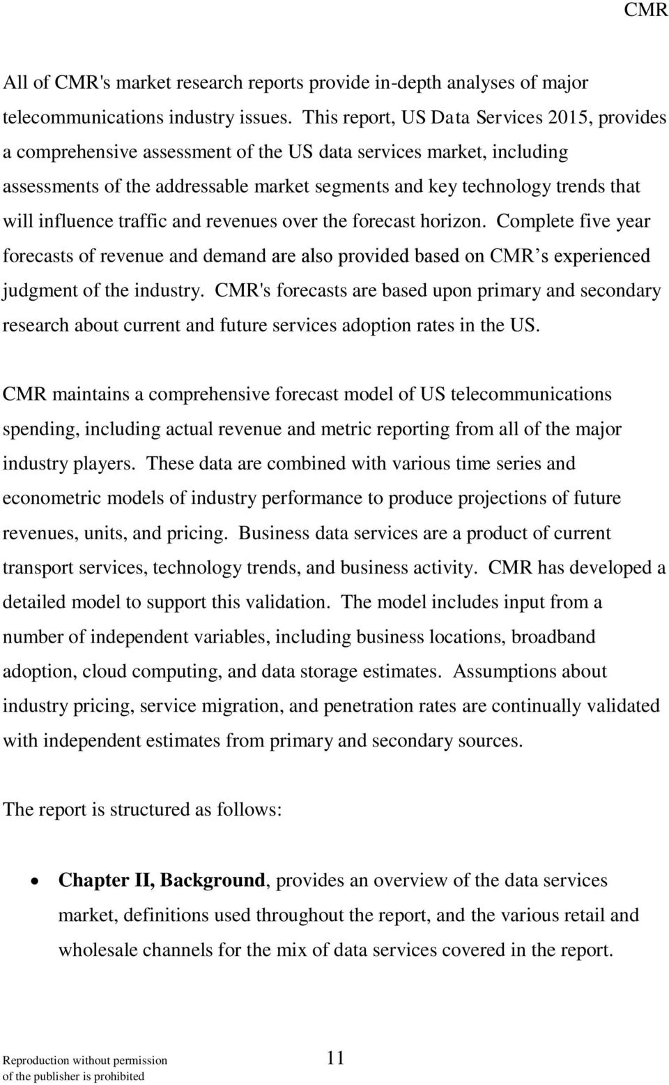 influence traffic and revenues over the forecast horizon. Complete five year forecasts of revenue and demand are also provided based on CMR s experienced judgment of the industry.