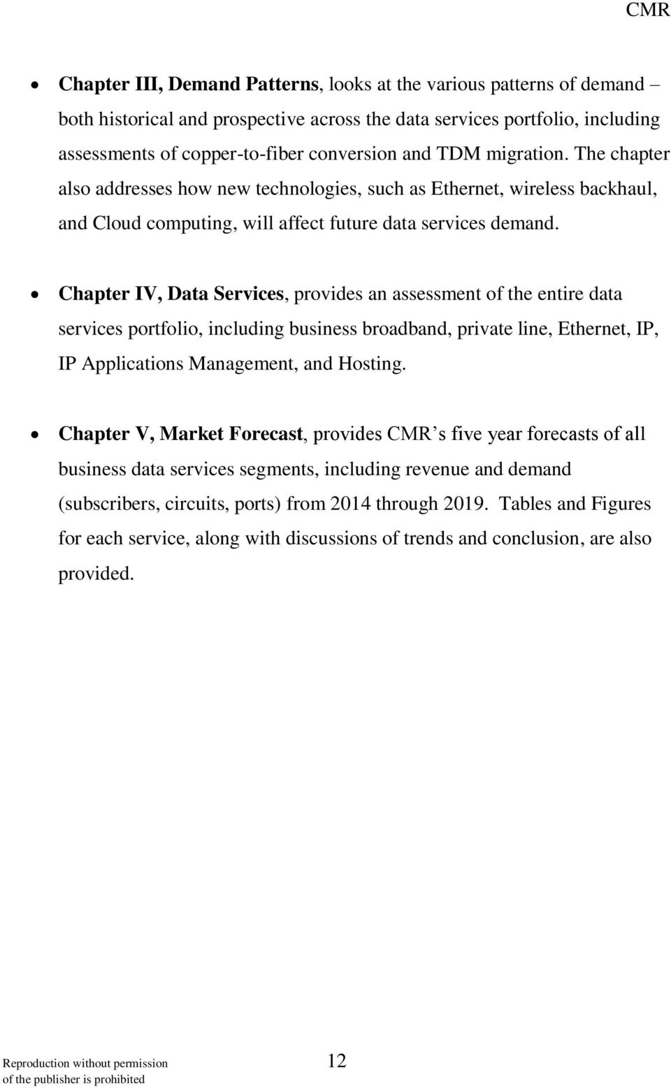 Chapter IV, Data Services, provides an assessment of the entire data services portfolio, including business broadband, private line, Ethernet, IP, IP Applications Management, and Hosting.