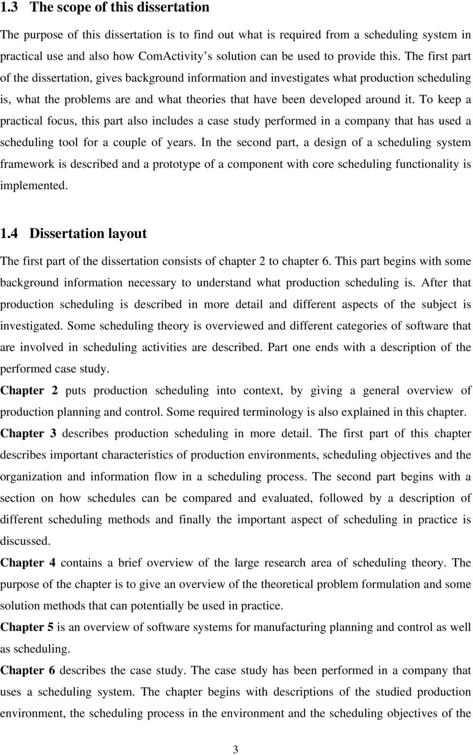 The first part of the dissertation, gives background information and investigates what production scheduling is, what the problems are and what theories that have been developed around it.